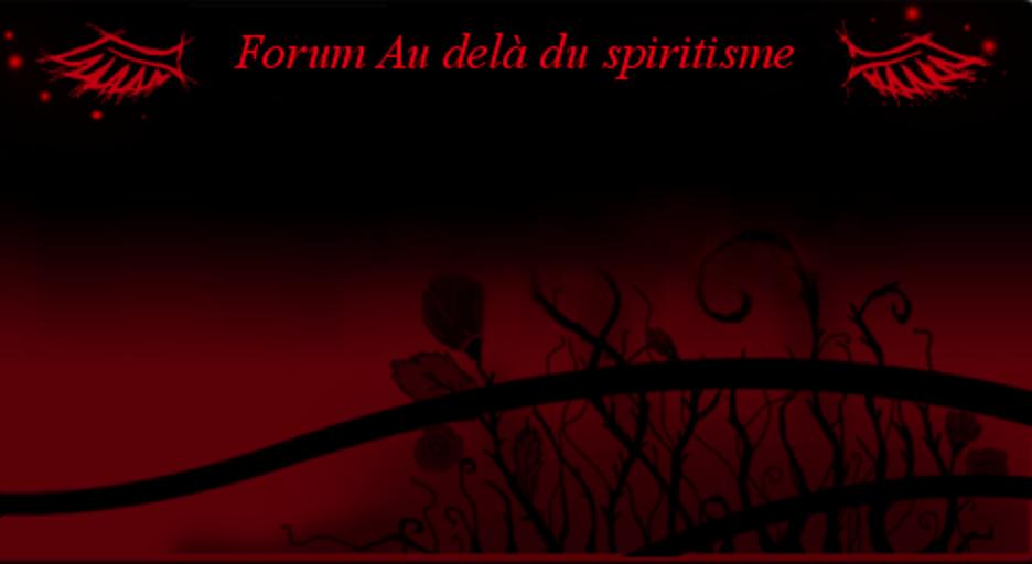 au delà du spiritisme Index du Forum